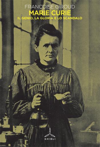 Marie Curie. Il genio, la gloria e lo scandalo