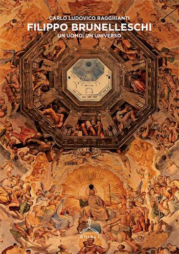 Filippo Brunelleschi. Un uomo, un universo