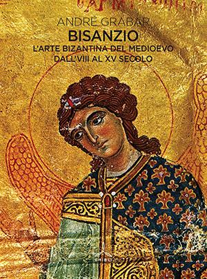 Bisanzio. L'arta bizantina del Medioevo dall'VIII al XV secolo