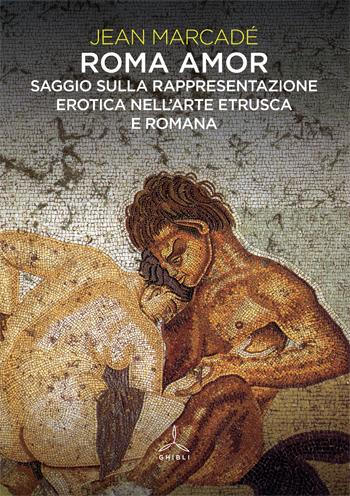 Roma amor. Saggio sulla rappresentazione erotica nell'arte etrusca e romana